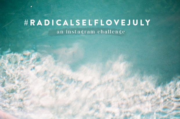 #RadicalSelfLoveJuly Take the Challenge with @GalaDarling!